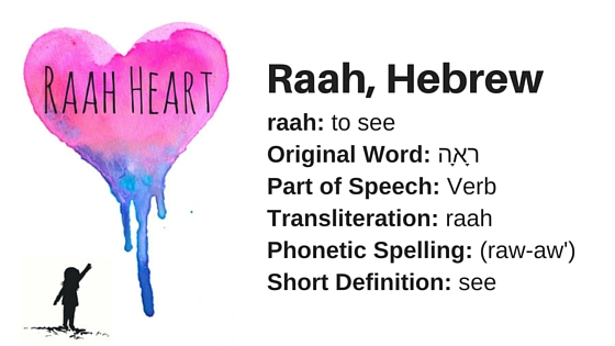 raah- to seeOriginal Word- רָאָהPart of Speech- VerbTransliteration- raahPhonetic Spelling- (raw-aw')Short Definition- see